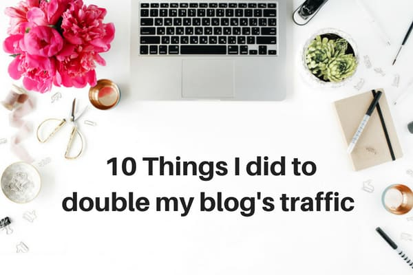 Double my blog's traffic | How to grow traffic on your blog
