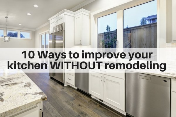 10 ways to improve your kitchen WITHOUT remodeling