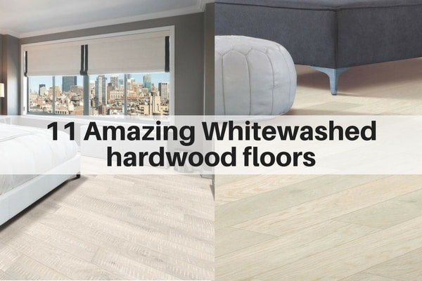 11 Amazing Whitewashed Hardwood Floors