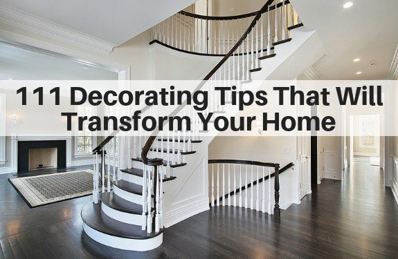 111 Decorating Tips That Will Transform Your Home
