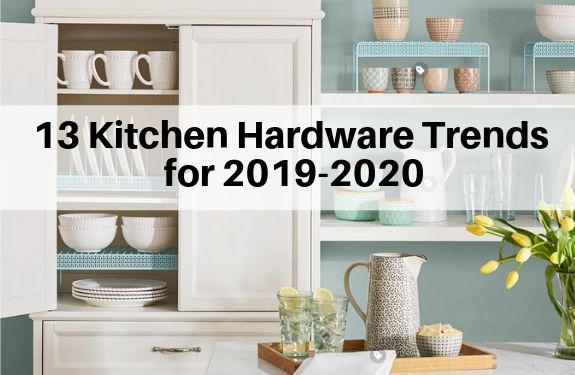 Kitchen hardware trends for 2019 - 2020