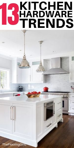 13 Kitchen Hardware Trends For 2021 The Flooring Girl