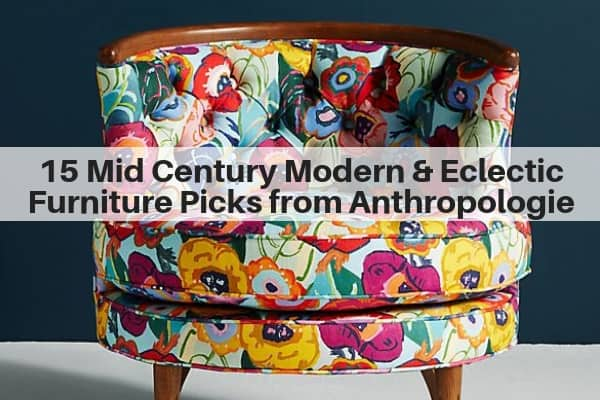 15 Mid Century Modern and Eclectic Furniture Picks from Anthropologie