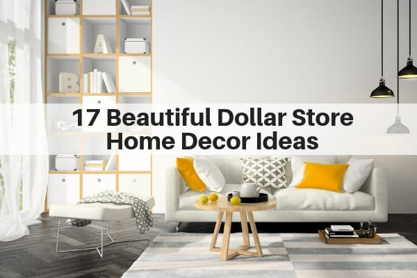 17 Beautiful Dollar Store Home Decor Ideas