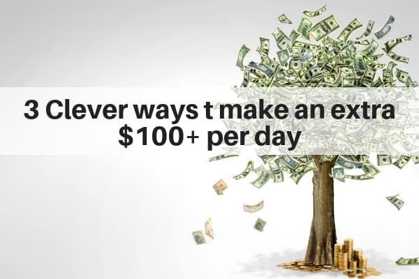 3 Clever Ways to Make an Extra $100+ per Day