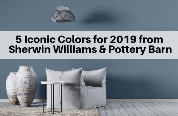 5 Iconic Paint Colors for 2019 from Sherwin Williams and Pottery Barn