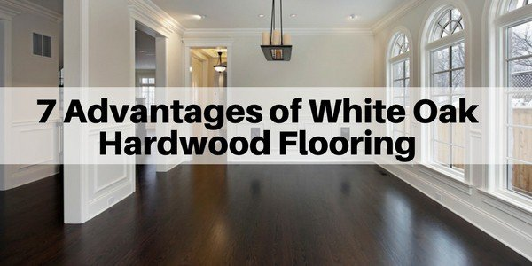 7 Advantages Of White Oak Hardwood Flooring The Flooring Girl