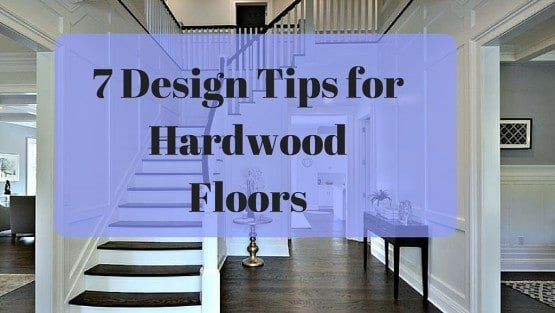 7 Hardwood Flooring Design Tips