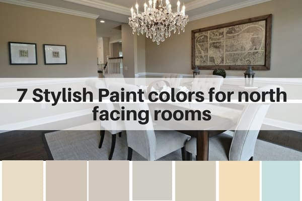 7 stylish paint colors for north facing rooms | paint shades for low lit rooms