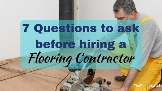 7 Questions you should ask your Flooring Contractor | Hiring a floor contractor