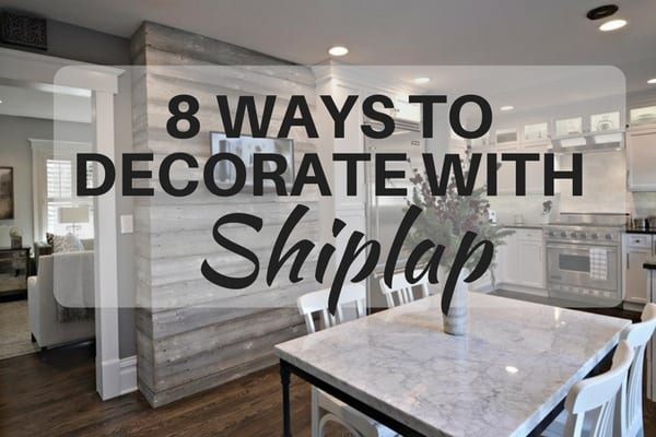 8 ways to decorate with shiplap for a modern farmhouse look