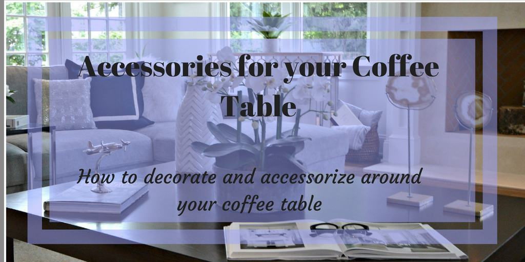 How to decorate and accessorize your coffee table
