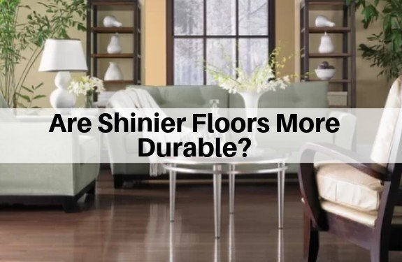 Are shinier floors more durable or more waterproof