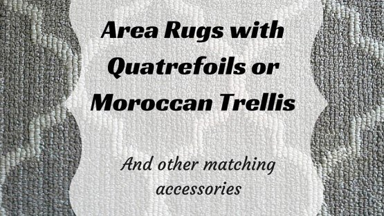 Moroccan Trellis and Quatrefoil area Rugs
