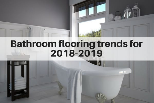Top 7 Bathroom Flooring Trends for 2018-2019 | Tile