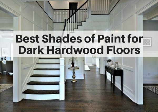 Best shades of paint for dark hardwood floors the for What color walls go with dark wood floors