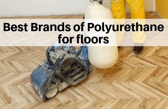 Best polyurethane brands - reviews of polyurethane brands. Most durable water based and oil brands