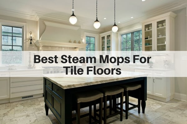 Best Steam Mop For Tile Floors 2018 Reviews The