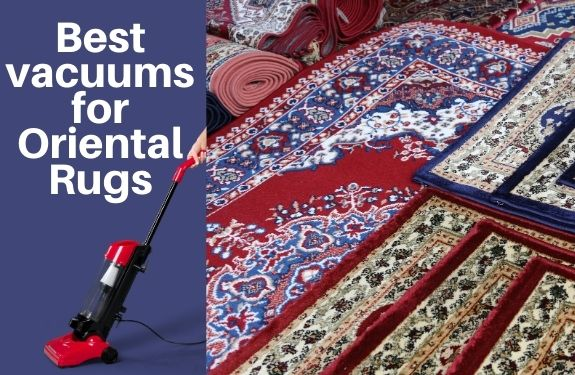 best vacuums for oriental rugs