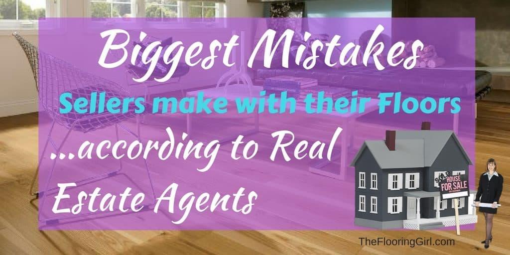 Flooring Mistakes Sellers make - Biggest flooring mistakes sellers make when selling their home