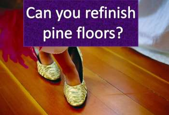 Can you refinish pine floors or pine steps?