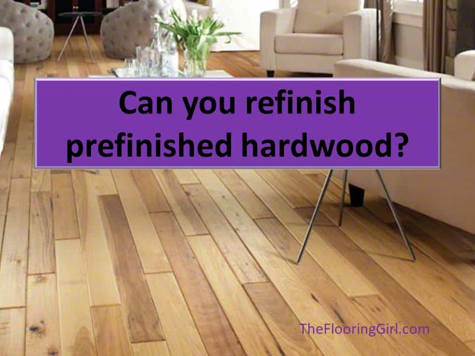 Can you refinish prefinished hardwood