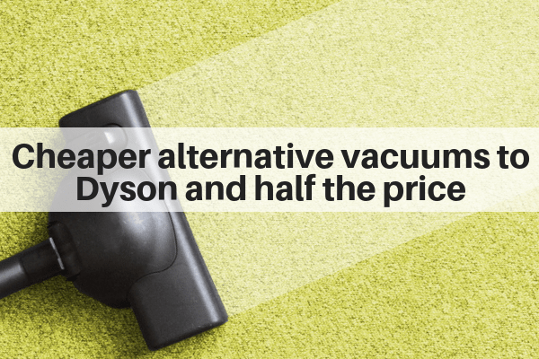 Cheaper alternative vacuums to Dyson
