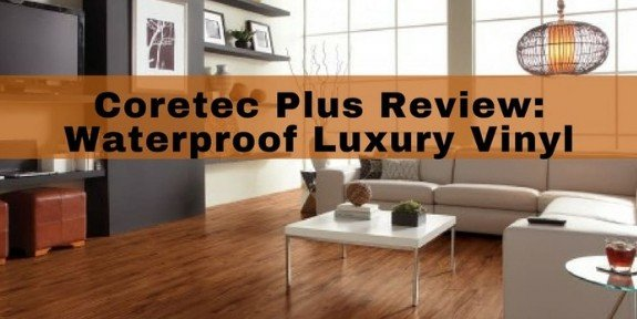 Coretec Plus Review - Waterproof engineered vinyl plank