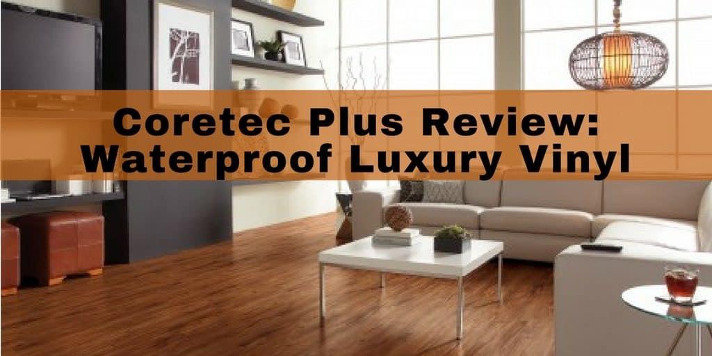 Review coretec plus luxury vinyl planks waterproof and looks like