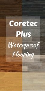 2017 flooring trends - Engineered vinyl plank - Coretec Plus Waterproof flooring - Luxury vinyl plank reviews