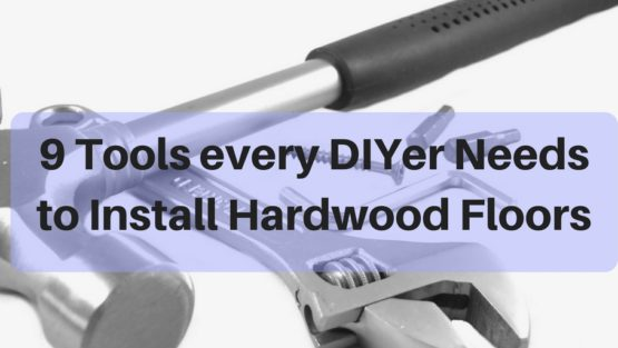 DIY Hardwood Installation Tools | 9 tools every Do-it-Yourselfer needs