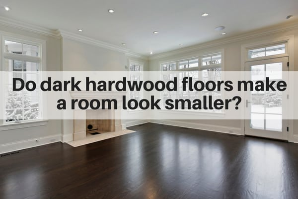 Do dark hardwood floors make a room feel smaller?