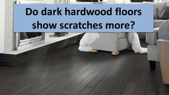 Does dark hardwood scratch more easily than light hardwood?