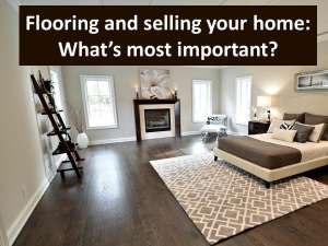 Flooring and selling your home - What's most important