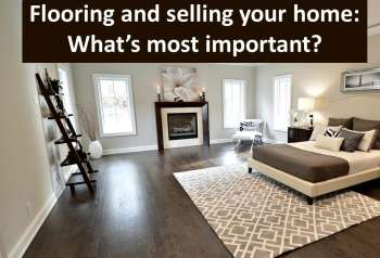 Flooring and selling your home: What's most important?