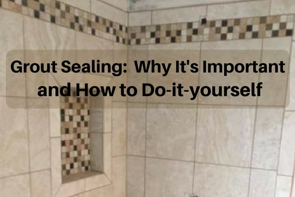 Why It S Important To Seal Your Grout And How Do Yourself