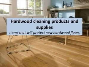 Hardwood cleaning products and supplies