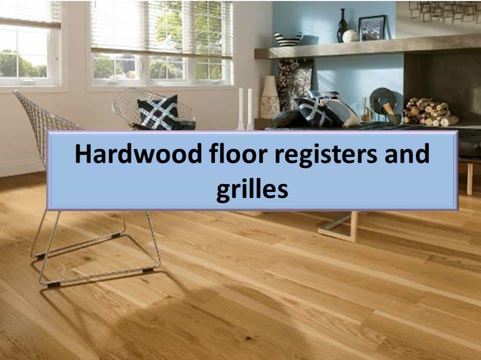 Wood and Metal floor registers and grilles for hardwood