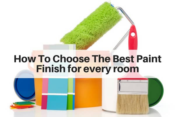 How To Choose The Best Paint Finish