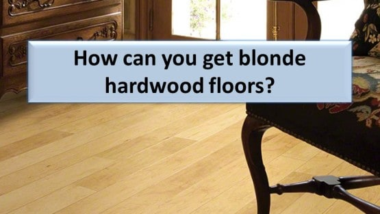Blonde hardwood and light flooring – Which types are lightest?