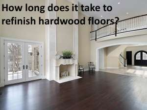 How long does it take to refinish hardwood