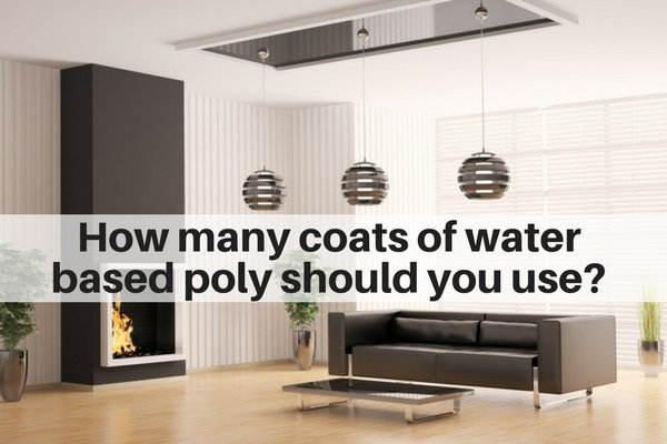 How Many Coats Of Water Based Polyurethane Should You Use The