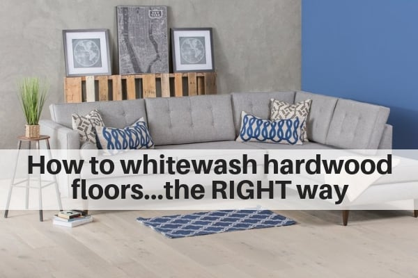 how to whitewas hardwood floors the right way