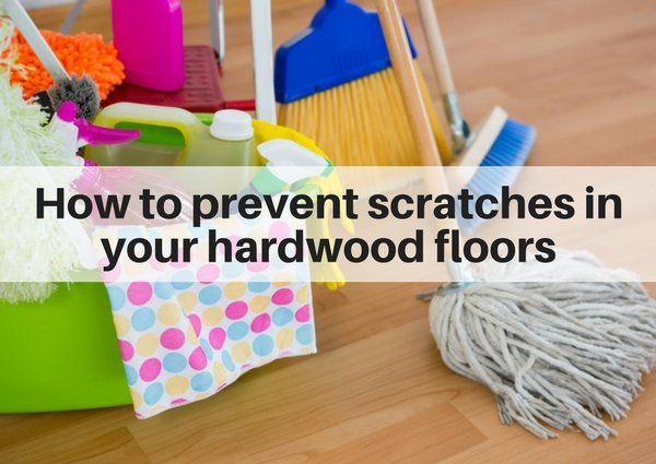 How to prevent scratches in your hardwood floors