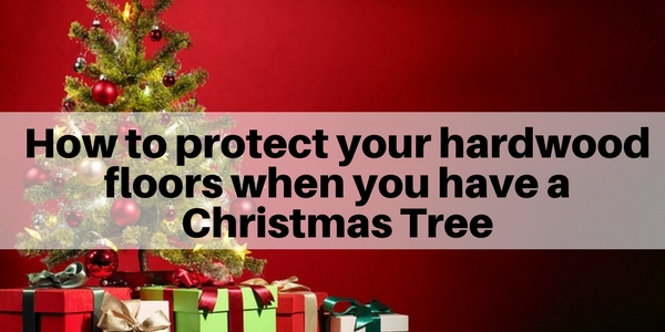 How to protect your hardwood floors when you have a christmas tree