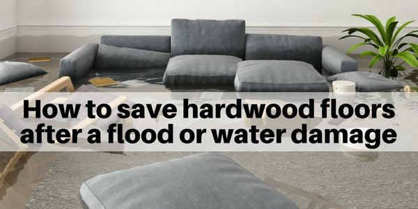 How To Save Your Hardwood Floors From Water Damage Or A