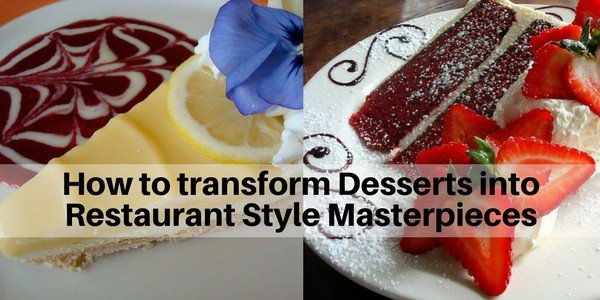 How to transform desserts into restaurant style masterpieces