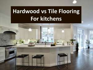 Hardwood flooring vs tile for the kitchen