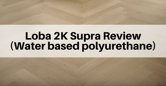 Loba 2K Supra review - water based polyurtane