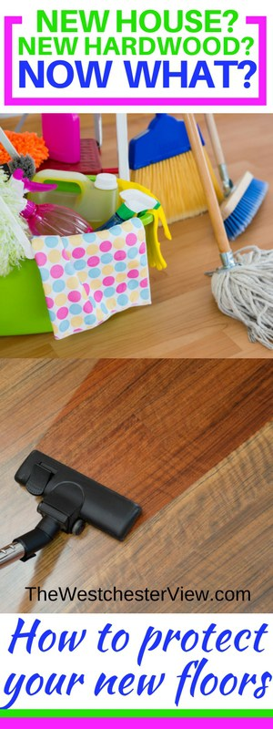 New house? New hardwood? Now what? Tips to protect your new hardwood floors.